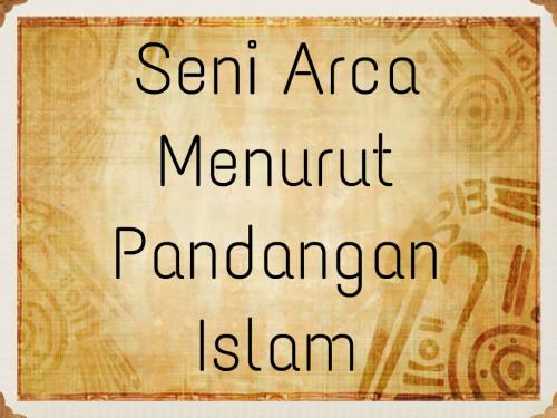 Seni Arca Menurut Pandangan Islam